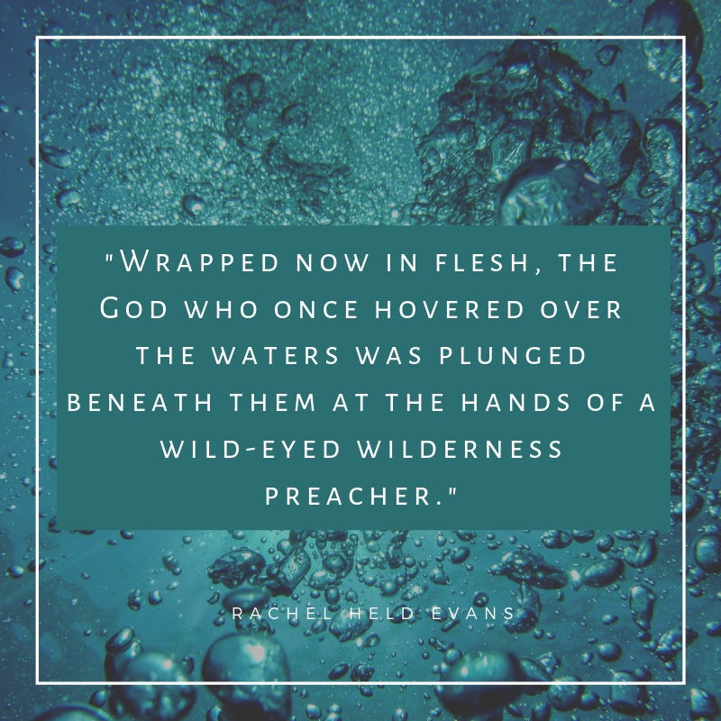_Wrapped now in flesh, the God who once hovered over the waters was plunged beneath them at the hands of a wild-eyed wilderness preacher._