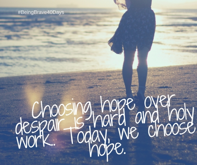 Choosing hope over desapir is hard adn holy work. Today, we choose hope. (1)