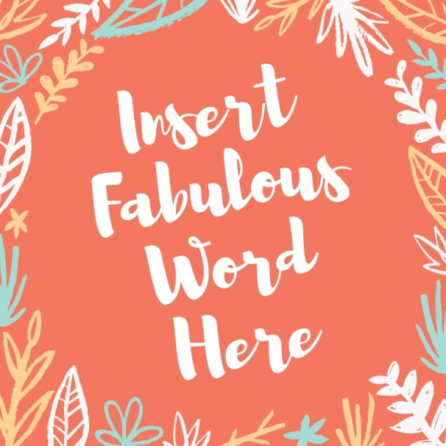insert fabulous word here