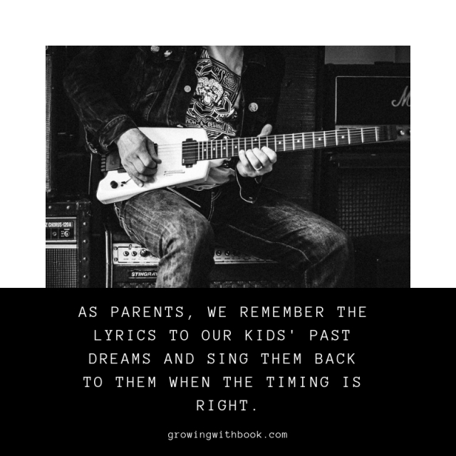 As parents, we remember the lyrics to our kids' past dreams and sing them back to them when the timing is right.