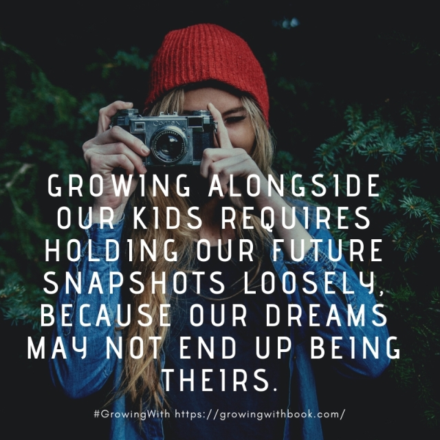 Growing alongside our kids requires holding our future snapshots loosely, because our dreams may not end up being theirs