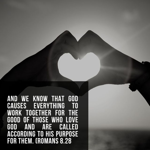 And we know that God causes everything to work together for the good of those who love God and are called according to his purpose for them. (Romans 8.28