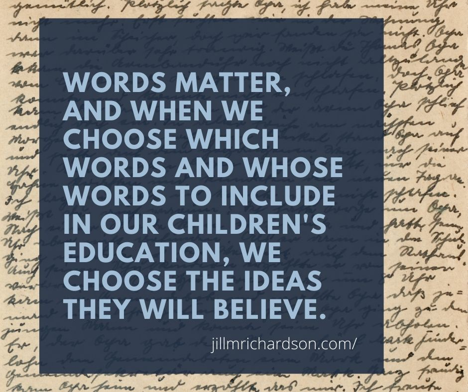 Words matter, and when we choose which words and whose words to include in our children's education, we choose the ideas they will believe.